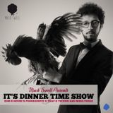 IT'S DINNER TIME SHOW #6