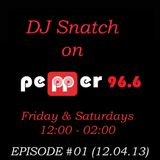 DJ SNATCH ON PEPPER 96.6 EPISODE #01 (12.04.13)