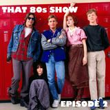 That 80s Show : Episode 2
