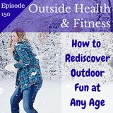How To Rediscover Outdoor Fun at Any Age