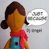 """Just Because"" w/dj @ngel"