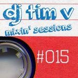 dj tim v mixin' sessions #015