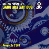 Melting Podcast 21 - Jah Bug - Proyecto 2501