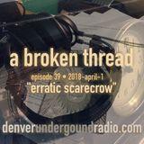 """a broken thread, ep39 """"erratic scarecrow"""" 2018-04-01"""