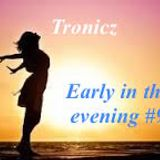 Tronicz - Early in the evening #9