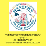 The Mystery Train Radio Show - 13/05/18 (Repeated 20/05/18)