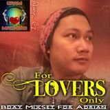 FOR LOVERS ONLY (Bday MixSet for Adrian Reyes)