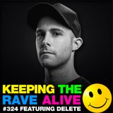 Keeping The Rave Alive Episode 324 feat. Delete