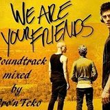 We are your friends (Soundtrack Mix)