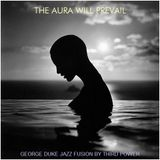 "JAZZ FUSION - ""The Aura Will Prevail"" feat. George Duke"