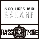 Squane's 600 Likes Mix for Bass Tribe
