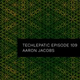 Aaron Jacobs - TECHLEPATIC Episode 109