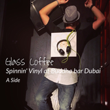Glass Coffee-Spinning' Vinyl at Buddha bar Dubai (A Side)
