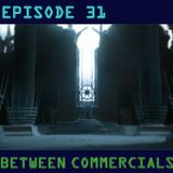 Between Commercials Episode 31 - The Road To The End Of The Throne