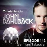 Garmiani Takeover - Mutants Radio With John Dahlback - Episode 142