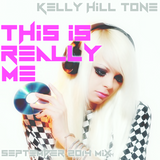 Kelly Hill Tone - This is Really Me - September 2014 Mix