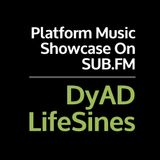 Platform Showcase - DyAD & LifeSines - SubFM - April 2018