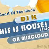 PART 12 THIS IS HOUSE! Feat. DJ K