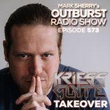 Mark Sherry - The Outburst Radioshow EP. 573 (Kriss Gate Takeover) [03.08.2018]