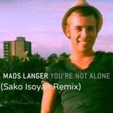 Mads Langer – You're Not Alone (Sako Isoyan Remix)