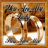You Are My Lady - Slow Jam Mix