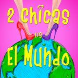 2 Chicas vs El Mundo Ep. 01 - Piloto