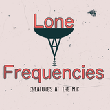 Lone Frequencies [creatures at the mic]