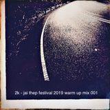 2K - Jai Thep Festival 2019 warm up mix 001