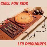 "Playlist Les Disquaires ""Chill"" for Kids"