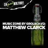 Music Zone by Grolsch #2: Matthew Clarck
