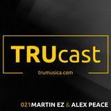TRUcast 021 - Martin EZ & Alex Peace