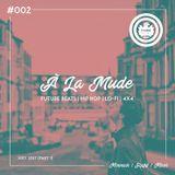 À La Mude #002 (July 2017 - Part 1) - Hosted by Mowack, Rafif & Mark