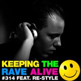 Keeping The Rave Alive Episode 314 featuring Re-Style