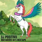 DJ POSITIVO - MATADERO 80'S MIXTAPE