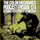 The Color Mechanics Podcast 124 DJ Smokey is playing at my Birthday Episode