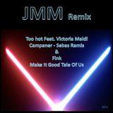 JMM Remix - Campaner - Too hot Feat. Victoria Maldi (Sebas Ramis) & Fink - Make It Good Tale Of Us