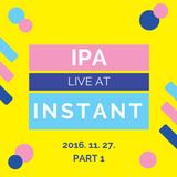 Ipa - Live@Instant 2016. 11. 27. PART 1