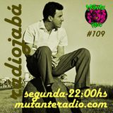 Rádio Jabá (EP.109 na MUTANTE RADIO) - Vol.224