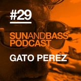 SUN AND BASS Podcast #29 - Gato Perez