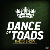 Dance Of Toads Radio Show #046
