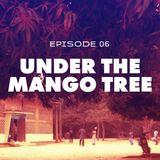 Episode 06: Under The Mango Tree