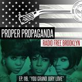 "Proper Propaganda Ep. 116, ""You Grand Jury Love"""
