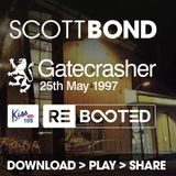 SCOTT BOND - GATECRASHER, KISS FM - 25TH MAY 1997 RΞBOOTΞD [DOWNLOAD > PLAY > SHARE!!!]