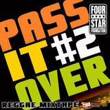 PASS IT OVER#2 - REGGAE MIXTAPE - FOUR STAR FOUNDATION
