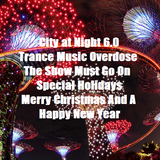 City at Night 6.0 - Trance Music Overdose - The Show Must Go On - Special Holidays