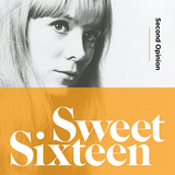 Sweet Sixteen - compiled by Second Opinion