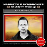 58 | Hardstyle Symphonies Takeover by Phandelic [Shutdown Festival Warmup Teil 2]