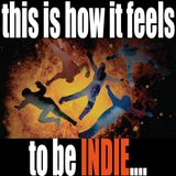 This Is How It Feels To Be INDIE! - Broadcast 09/12/15