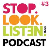 Stop.Look.Listen. Podcast #3