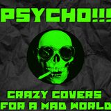 Psycho!!! Covers!!!